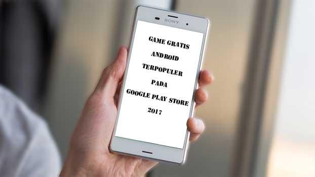 Game Gratis Android Terpopuler Pada Google Play Store 2017
