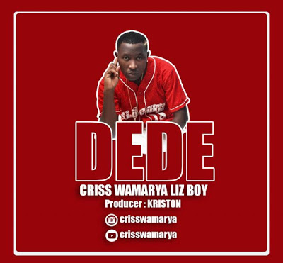 Criss Wamarya – Dede |Download Mp3
