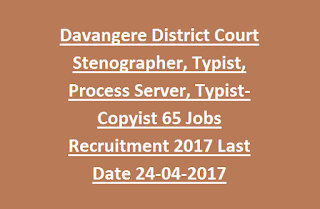 Davangere District Court Stenographer, Typist, Process Server, Typist-Copyist 65 Jobs Recruitment 2017 Last Date 24-04-2017