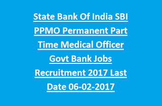 State Bank Of India SBI PPMO Permanent Part Time Medical Officer Govt Bank Jobs Recruitment Notification 2017 Last Date 06-02-2017