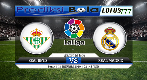 PREDIKSI REAL BETIS VS REAL MADRID 14 JANUARI 2019