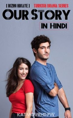 Watch our story(Bizim Hikaye) turkish drama hindi dubbed season 1