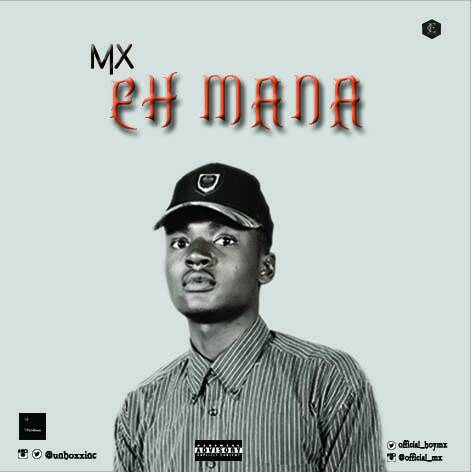DOWNLOAD AUDIO: MX - Eh Mana | @official_MX