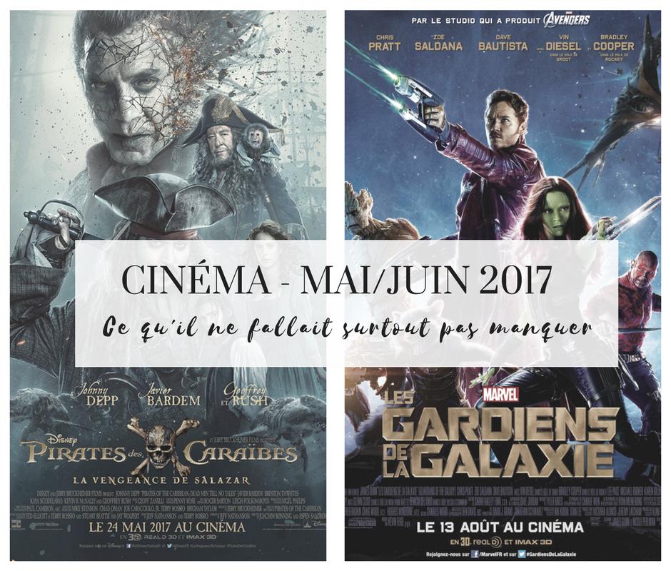 Les Incontournables du cinéma - Mai - Juin 2017 - Pirates des Caraïbes 5 - Gardiens de la Galaxie 2