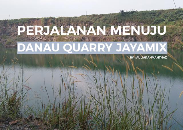 Perjalanan Menuju Danau Quarry Jayamix
