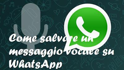 Come fare per salvare messaggio vocale WhatsApp