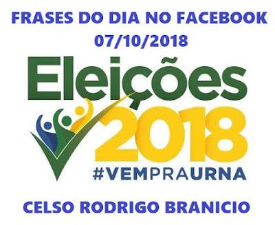 Minhas frases sobre a eleição 2018 no Facebook em 07/10/2018