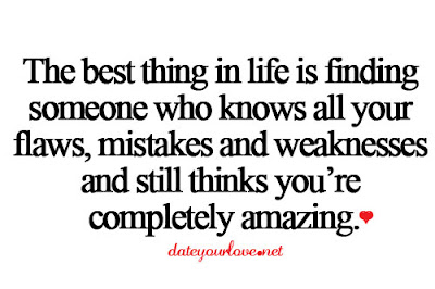 Quotes About Love Dating: The best thing in life is finding someone who knows all your flaws.