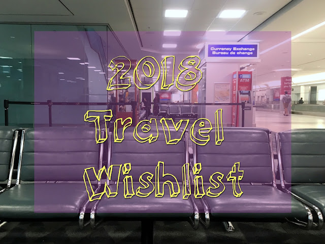 {Erin Out and About} 2018 Travel Wishlist and Link up