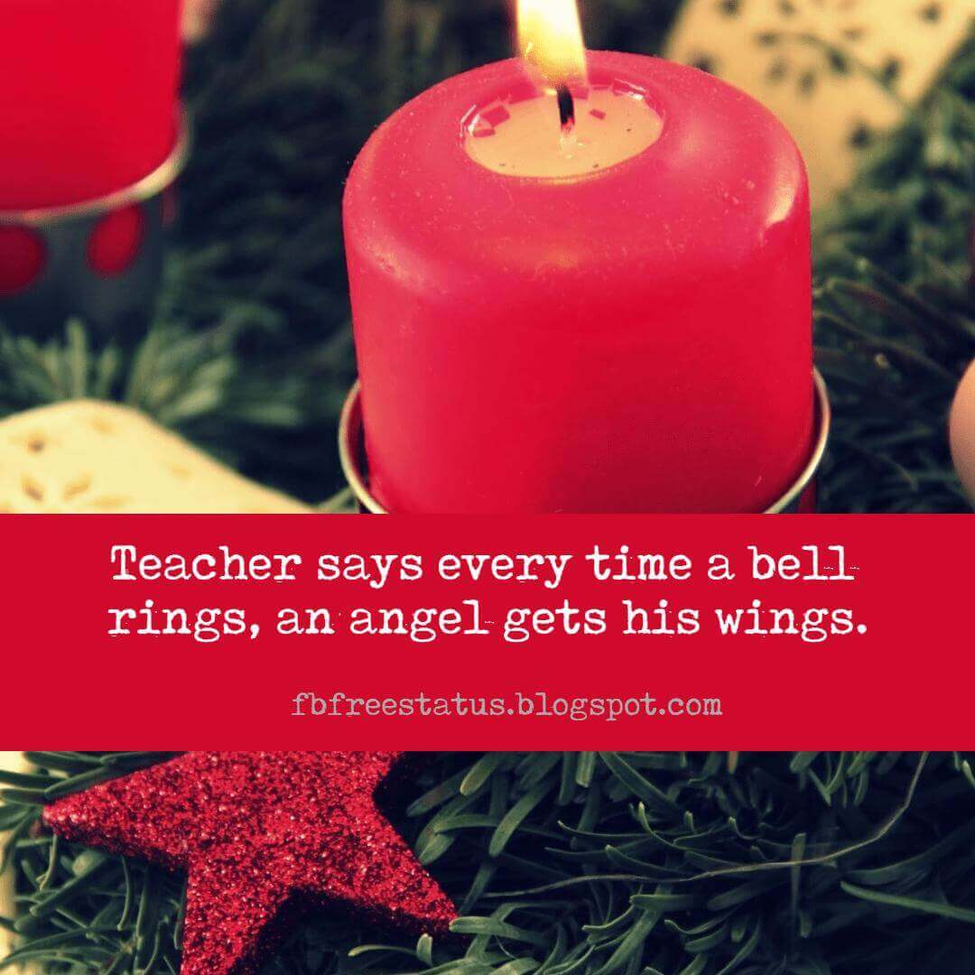 Famous Christmas Quotes, Teacher says every time a bell rings, an angel gets his wings.