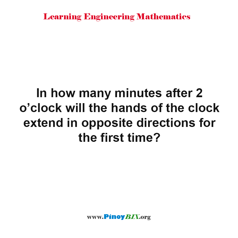 How many minutes after 2 o'clock will the hands of the clock extend in opposite directions?