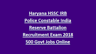 Haryana HSSC IRB Police Constable India Reserve Battalion Recruitment Exam 2018 500 Govt Jobs Online