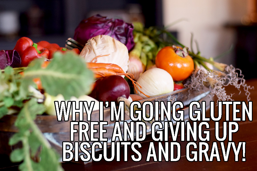 why I'm going gluten free and giving up biscuits and gravy