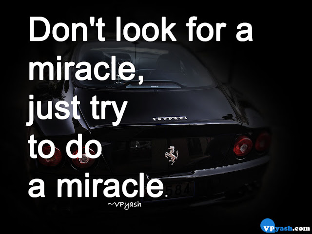 192 Don't look for a miracle just try to do a miracle Motivational inspiring quotes
