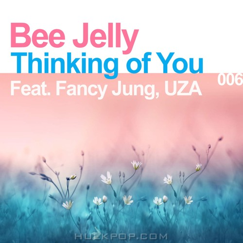 Bee Jelly – Thinking of You (feat. Fancy Jung & UZA) – Single
