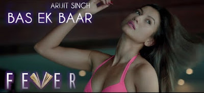 Bas Ek Baar Lyrics – Arijit Singh Fever (2016 film)