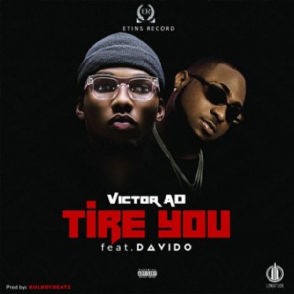 [Download Audio] Victor AD - Tire You Ft. Davido