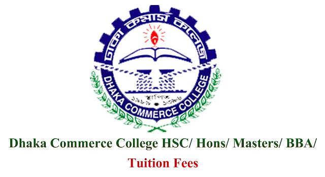 Dhaka Commerce College HSC/ Hons/ Masters/ BBA/ Tuition Fees