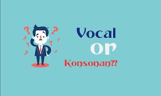 Penjelasan Tentang Bunyi Vokal Dan Konsonan Paling Lengkap