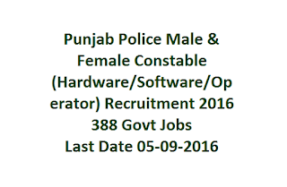 Punjab Police Male & Female Constable (Hardware, Software, Operator) Recruitment 2016 388 Govt Jobs Last Date 05-09-2016