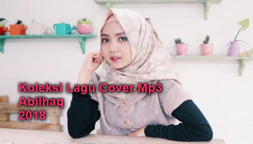Kumpulan Lagu Abilhaq Mp3 Album Cover Terbaru 2018 Full Rar, Download Lagu Cover Abilhaq, Download Lagu Abilhaq mp3, kumpulan Lagu Abilhaq, Abilhaq, lagu cover,Abilhaq, Cover, Kompilasi,