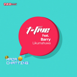 T-Five - Raja Chatting (Feat. Barry Likumahuwa)