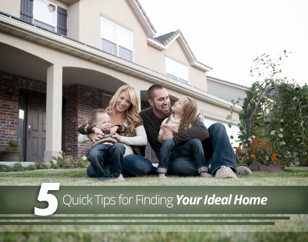 5 Quick Tips For Finding Your Ideal Home