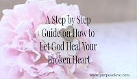A Step by Step Guide on How to Let God Heal Your Broken Heart