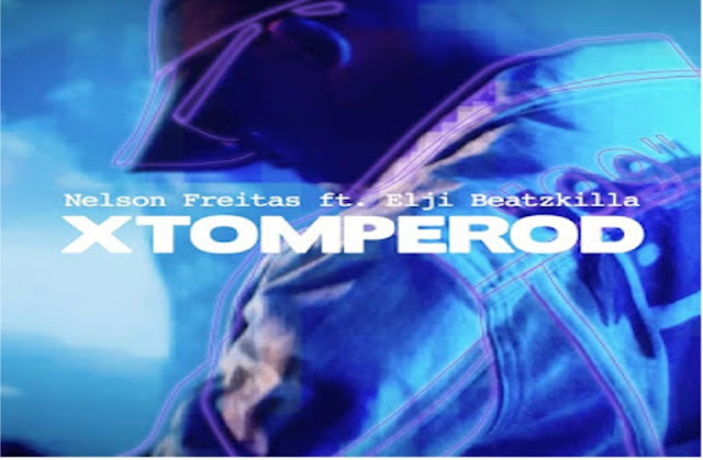 Nelson Freitas feat. Elji Beatzkilla - Xtomperod (Afro Pop) 2019 [Baixar ou Download Mp3]