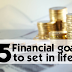 Five Financial Goals to set in life.