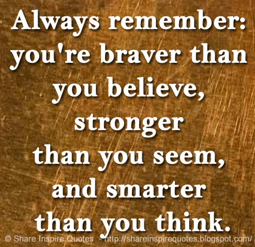 Always Remember Youre Braver Than You Believe Stronger Than You