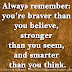 Always remember: you're braver than you believe, stronger than you seem, and smarter than you think.
