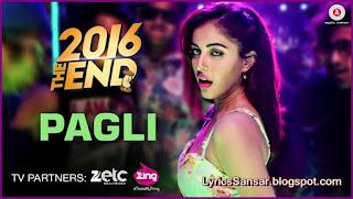 Pagli Lyrics : 2016 The End | Divyendu Sharma, Kiku Sharda & Priya Banerjee