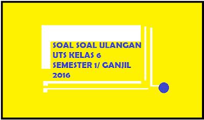 download Soal Ulangan UTS IPA KTSP Kelas 6 Semester 1 Ganjil Terbaru 2016