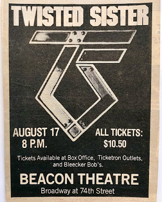 "Twisted Sister at The Beacon Theatre. This was probably back during the ""You Can't Stop Rock n Roll"" days 1983 judging by the logo and the ticket price. Look at my ticket stub below."