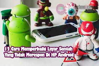 cara mengatasi layar sentuh hp android yang tidak merespon 12 Cara Memperbaiki Layar Sentuh Yang Tidak Merespon Di HP Android