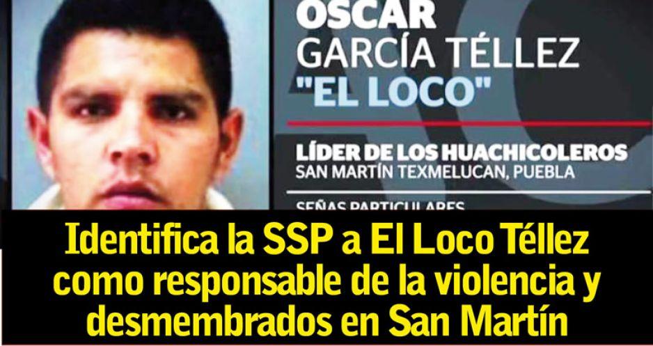 """""""El Loco Téllez"""" como responsable de la violencia y desmembrados en San Martín, Puebla"""