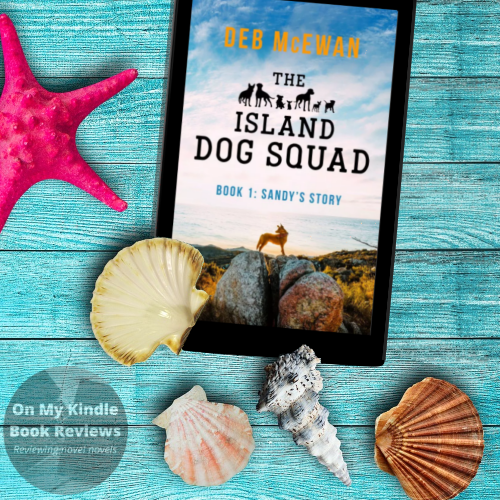 THE ISLAND DOG SQUAD (BOOK 1: SANDY'S STORY) by Deb McEwan, Book review by: On My Kindle Book Reviews