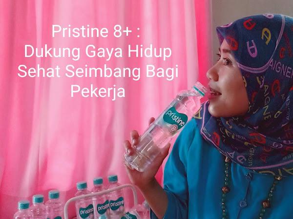 Pristine8+ : Dukung Gaya Hidup Sehat Bugar Seimbang Bagi Pekerja
