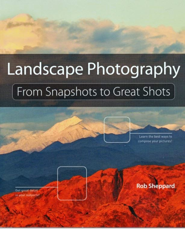 Landscape Photography  'From Snapshots to Great Shots' By Rob Sheppard