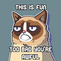 Grumpy Cat, This is fun, too bad you're awful meme