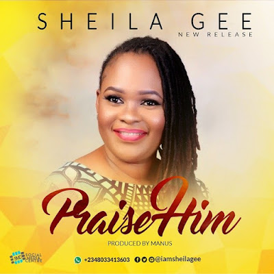 Music + Lyrics: Sheila Gee – Praise Him