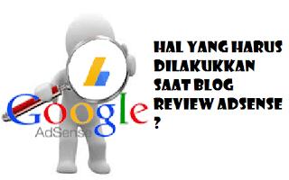 Hal Yang Harus Dilakukkan Saat Blog Review Adsense