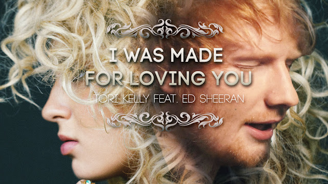 I Was Made For Loving You Tori Kelly feat. Ed Sheeran