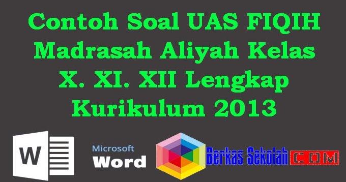 Contoh Soal Uas Fiqih Madrasah Aliyah Kelas X Xi Xii Lengkap Kurikulum 2013 Berkas Sekolah