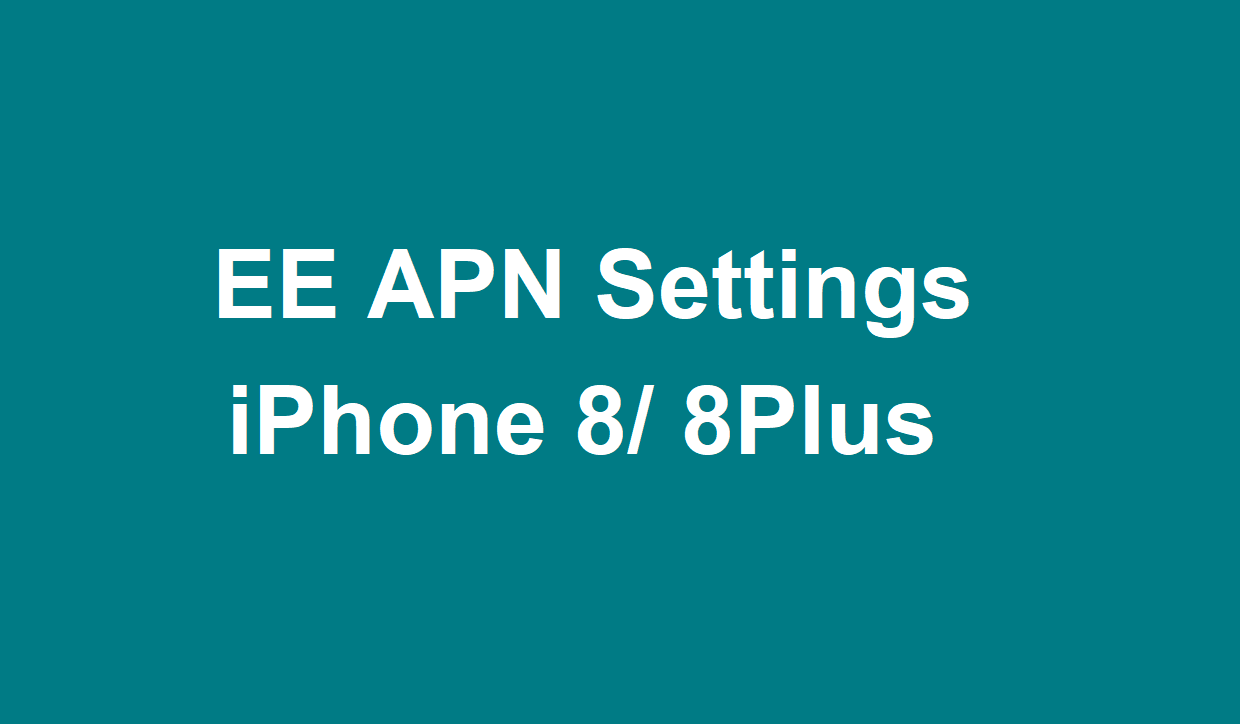 EE APN Settings For iPhone 8 and iPhone 8 Plus | 4GTricks