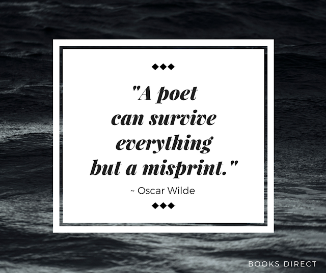 """A poet can survive everything but a misprint."" ~ Oscar Wilde"