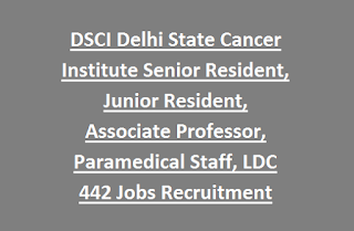 DSCI Delhi State Cancer Institute Senior Resident, Junior Resident, Associate Professor, Paramedical Staff, LDC 442 Jobs Recruitment 2017