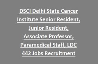 DSCI Delhi State Cancer Institute Senior Resident, Junior Resident, Associate Professor, Paramedical Staff, LDC 442 Jobs Recruitment 2017
