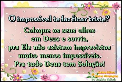 Coloque os seus olhos  em Deus e sorria,  pra Ele não existem imprevistos muito menos impossíveis. Pra tudo Deus tem Solução!
